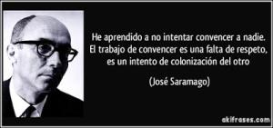 frase-he-aprendido-a-no-intentar-convencer-a-nadie-el-trabajo-de-convencer-es-una-falta-de-respeto-es-jose-saramago-129383